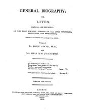 General Biography: Or Lives, Critical And Historical, Of The Most Eminent Persons Of All Ages, Countries, Conditions And Professions, Arranged According To Alphabetical Order, Volume 10