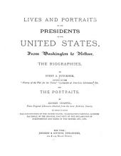 Lives and Portraits of the Presidents of the United States: From Washington to Arthur