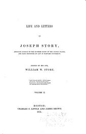 Life and Letters of Joseph Story, Associate Justice of the Supreme Court of the United States, and Dane Professor of Law at Harvard University: Volume 2