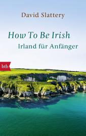 How To Be Irish: Ein Anthropologe packt aus