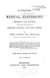 A Treatise on Medical Electricity, Theoretical and Practical: And Its Uses in the Treatment of Paralysis, Neuralgia and Other Diseases