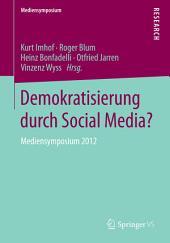Demokratisierung durch Social Media?: Mediensymposium 2012