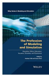 The Profession of Modeling and Simulation: Discipline, Ethics, Education, Vocation, Societies, and Economics