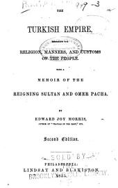The Turkish Empire, Embracing the Religion, Manners and Customs of the People, with a Memoir of the Reigning Sultan and Omer Pacha