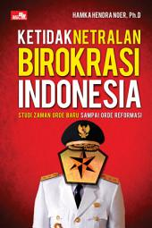 Ketidaknetralan Birokrasi Indonesia