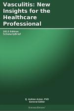 Vasculitis: New Insights for the Healthcare Professional: 2013 Edition