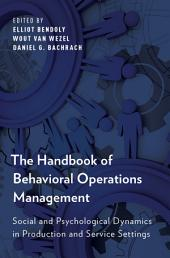 The Handbook of Behavioral Operations Management: Social and Psychological Dynamics in Production and Service Settings