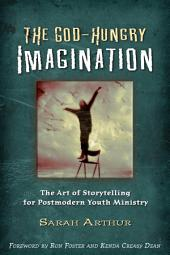 The God-Hungry Imagination: The Art of Storytelling for Postmodern Yourth Ministry