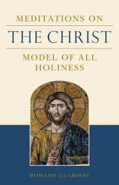 Meditations on the Christ: Model of All Holiness