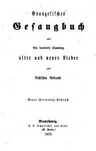 Evangelisches Gesangbuch oder Neu bearbeitete Sammlung alter und neuer Lieder zum Kirchlichen Gebrauch PDF