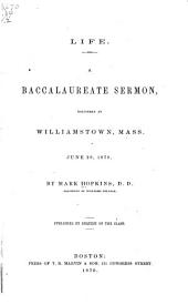Life: A Baccalaureate Sermon, Delivered at Williamstown, Mass., June 26, 1870