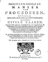Manier van procederen, in de provintien van Holland, Zeeland ende West-Vriesland, belangende civile zaaken