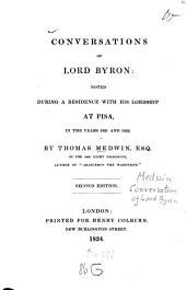 Conversations of Lord Byron: noted during a residence with His Lordship at Pina, in the years 1821 and 1822
