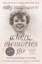 Where Memories Go: Why Dementia Changes Everything