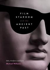 Film Stardom and the Ancient Past: Idols, Artefacts and Epics