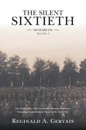 The Silent Sixtieth 100 Years On: The Story of the 60th Canadian Overseas Battalion, Canadian Expeditionary Force, In the Great War