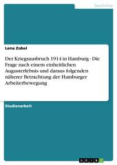 Der Kriegsausbruch 1914 in Hamburg - Die Frage nach einem einheitlichen Augusterlebnis und daraus folgenden näherer Betrachtung der Hamburger Arbeiterbewegung