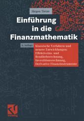 Einführung in die Finanzmathematik: Klassische Verfahren und neuere Entwicklungen: Effektivzins- und Renditeberechnung, Investitionsrechnung, Derivative Finanzinstrumente, Ausgabe 6