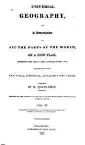 Universal Geography: Or A Description of All Parts of the World, on a New Plan, According to the Great Natural Divisions of the Globe, Volume 6