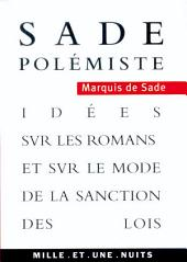 Sade polémiste: Idées sur les romans et sur le mode de la sanction des lois