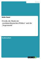 """Dvorák, die Musik der """"nordamerikanischen Wilden"""" und die """"Negermusik"""""""