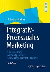 Integrativ-Prozessuales Marketing: Eine Einführung Mit durchgehender Schwarzkopf&Henkel-Fallstudie, Ausgabe 4