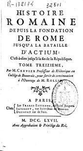 Histoire romaine depuis la fondation de Rome jusqu'a la bataille d'Actium ... : tome treiziéme