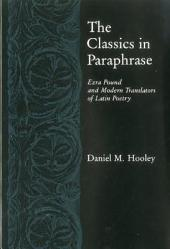 The Classics in Paraphrase: Ezra Pound and Modern Translators of Latin Poetry