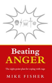Beating Anger: The eight-point plan for coping with rage