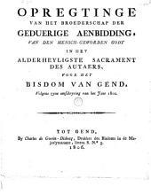 Opregtinge van het Broederschap der geduerige aenbidding, van het mensch-geworden Godt in het alderheyligste sacrament des autaers, voor het bisdom Gend: volgens zyne omschryving van het jaer 1802