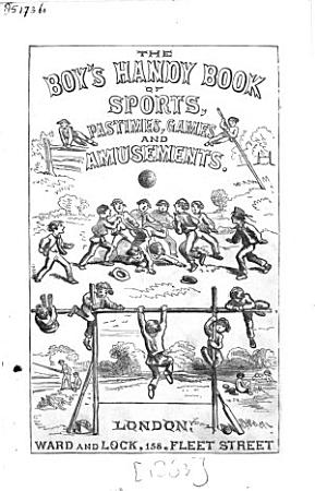 The Boy s Handy Book of Sports  Pastimes  Games and Amusements PDF