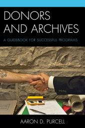 Donors and Archives: A Guidebook for Successful Programs