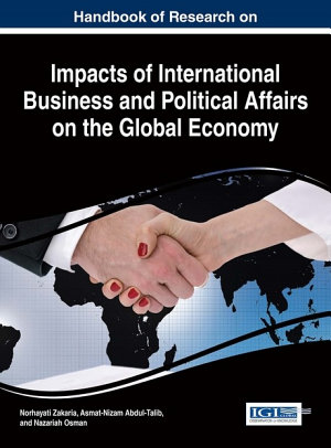 Handbook of Research on Impacts of International Business and Political Affairs on the Global Economy PDF