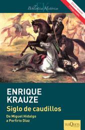Siglo de caudillos (Edición revisada): Biografía política de México (1810-1910)