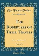 The Robertses on Their Travels  Vol  2 of 3  Classic Reprint  PDF