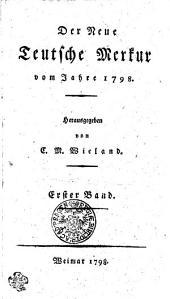 Der Neue Teutsche Merkur vom Jahr 1798: Erster Band