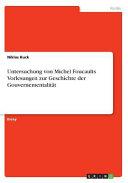 Untersuchung von Michel Foucaults Vorlesungen zur Geschichte der Gouvernementalit  t PDF