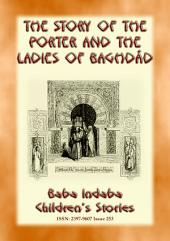 THE STORY OF THE PORTER and THE LADIES OF BAGHDAD - A Tale from the Arabian Nights: Baba Indaba Children's Stories - Issue 253