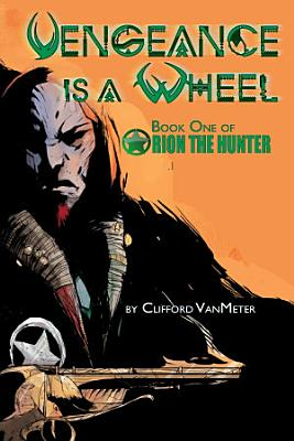 Vengeance is a Wheel   Orion the Hunter Book 1 PDF