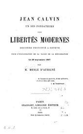 Jean Calvin, un des fondateurs des libertés modernes: discours prononcé à Genève pour l'inauguration de la Salle de la Réformation, le 26 septembre 1867