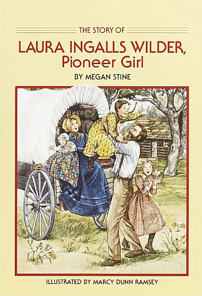 The Story of Laura Ingalls Wilder, Pioneer Girl