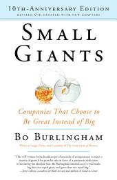 Small Giants: Companies That Choose to Be Great Instead of Big, 10th-Anniversary Edition