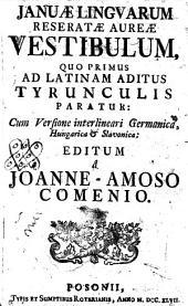 Januae Lingvarum Reseratae Aureae Vestibulum, Quo Primus Ad Latinam Aditus Tyrunculis Paratur: Cum Versione interlineari Germanica, Hungarica et Slavonica