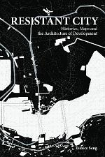 Resistant City: Histories, Maps And The Architecture Of Development