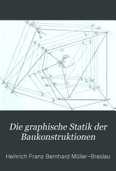 Die graphische Statik der Baukonstruktionen: Band 2,Teil 1