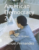 American Democracy 2 0  Bypassing Our Broken Government PDF