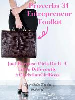 Proverbs 31 Entrepreneur Toolkit : Just Because Girls Do It A Little Differently