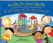 I'm Like You, You're Like Me / Yo soy como tú, tú eres como yo: A Book About Understanding and Appreciating Each Other/Un libro para entendernos y apreciarnos