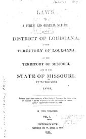 Laws of a Public and General Nature, of the District of Louisiana, of the Territory of Louisiana, of the Territory of Missouri, and of the State of Missouri, Up to the Year 1824 [i. E. 1836].