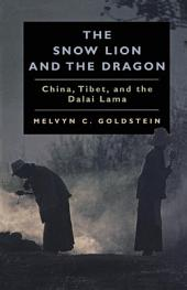 The Snow Lion and the Dragon: China, Tibet, and the Dalai Lama